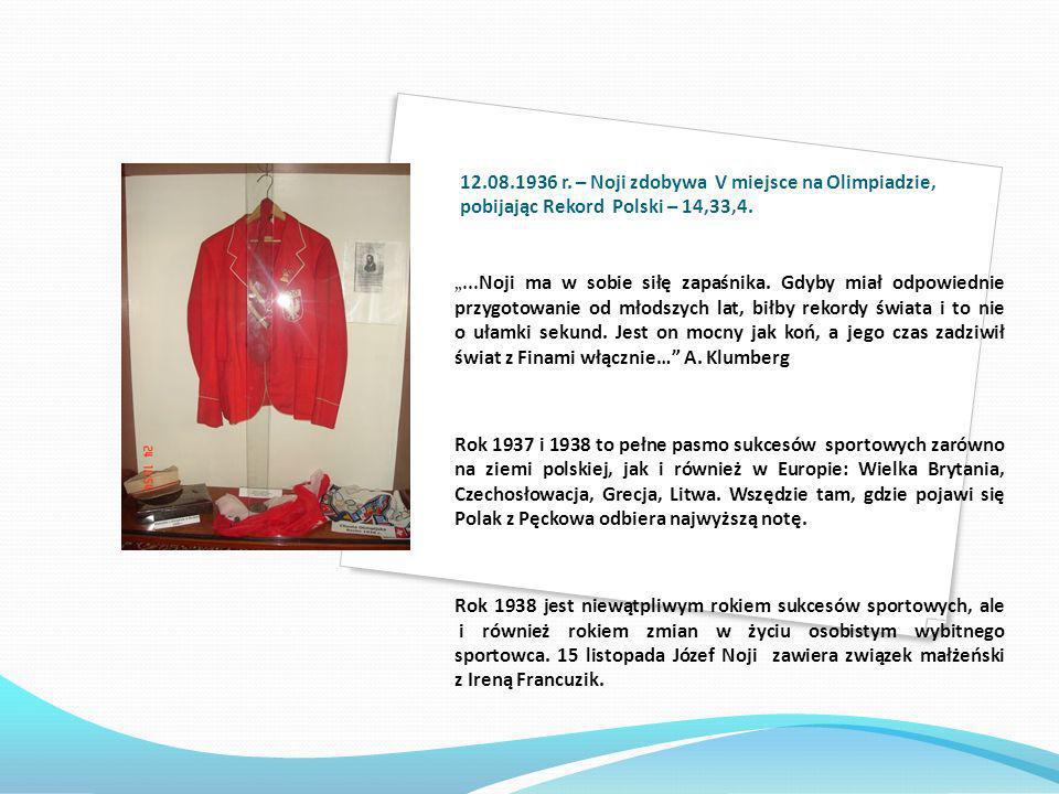 12.08.1936 r. – Noji zdobywa V miejsce na Olimpiadzie, pobijając Rekord Polski – 14,33,4.... Noji ma w sobie siłę zapaśnika. Gdyby miał odpowiednie pr