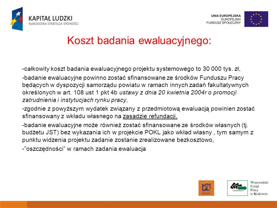 Koszt badania ewaluacyjnego: -całkowity koszt badania ewaluacyjnego projektu systemowego to 30 000 tys.
