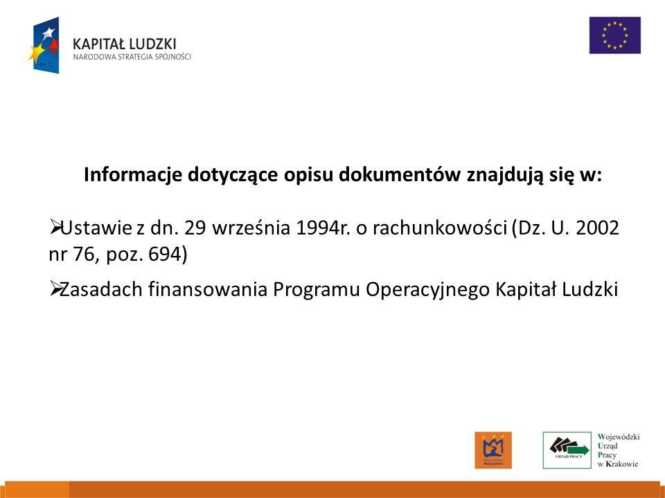 Informacje dotyczące opisu dokumentów znajdują się w: Ustawie z dn. 29 września 1994r. o rachunkowości (Dz. U. 2002 nr 76, poz. 694) Zasadach finansow