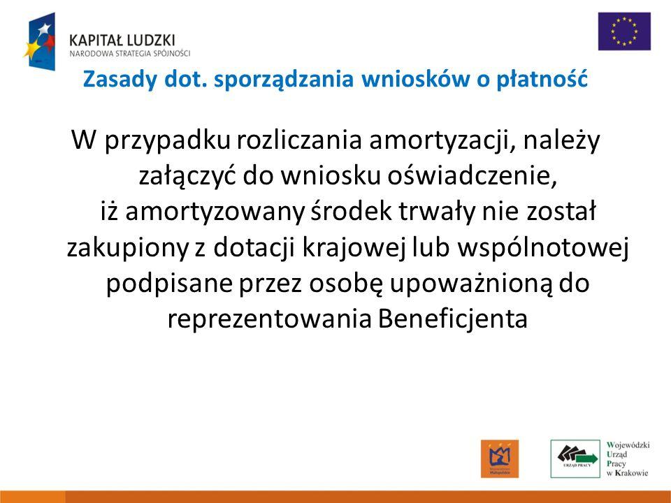 Zasady dot. sporządzania wniosków o płatność W przypadku rozliczania amortyzacji, należy załączyć do wniosku oświadczenie, iż amortyzowany środek trwa