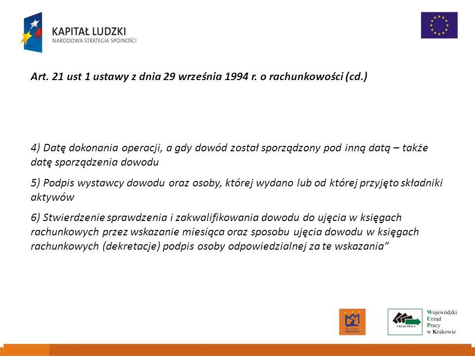 Art. 21 ust 1 ustawy z dnia 29 września 1994 r. o rachunkowości (cd.) 4) Datę dokonania operacji, a gdy dowód został sporządzony pod inną datą – także