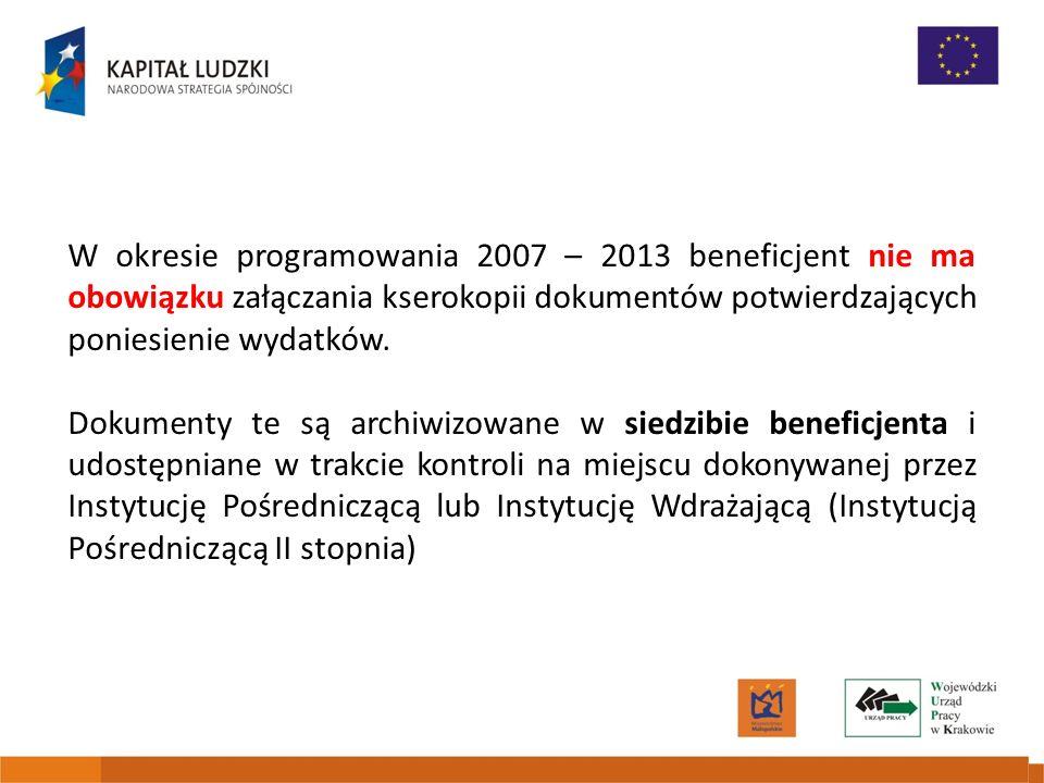 W okresie programowania 2007 – 2013 beneficjent nie ma obowiązku załączania kserokopii dokumentów potwierdzających poniesienie wydatków. Dokumenty te