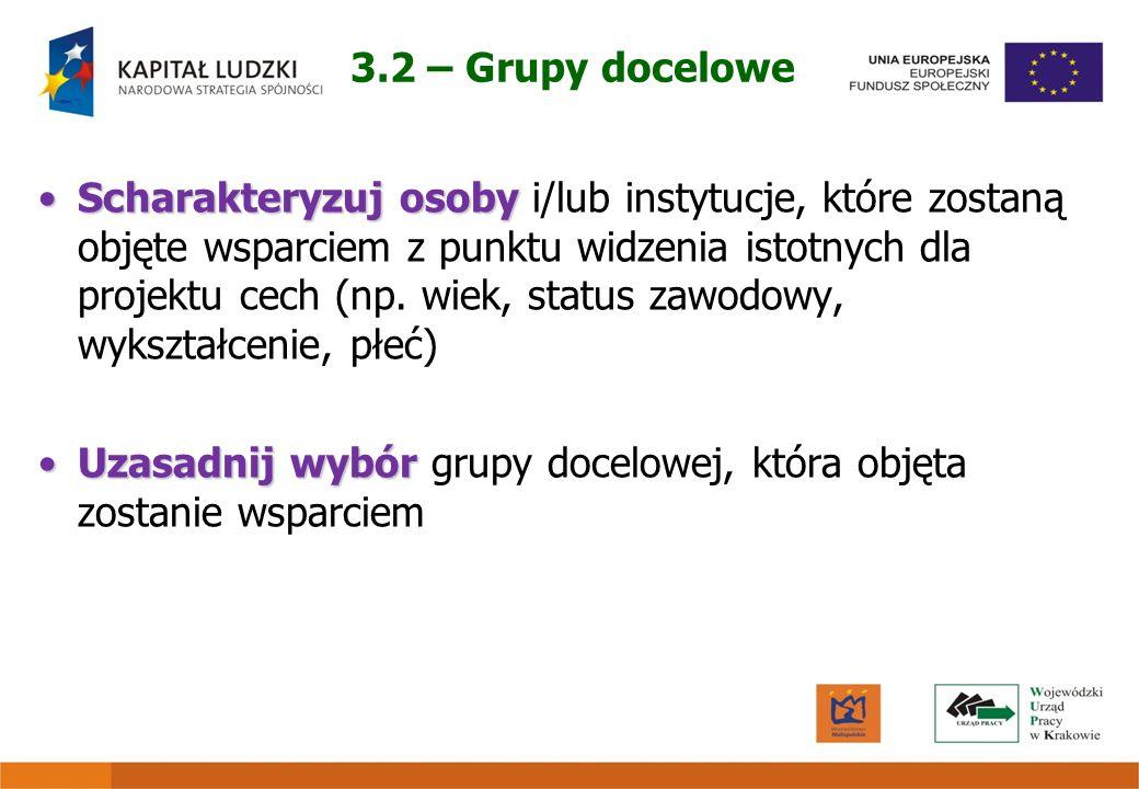 3.2 – Grupy docelowe Scharakteryzuj osobyScharakteryzuj osoby i/lub instytucje, które zostaną objęte wsparciem z punktu widzenia istotnych dla projekt