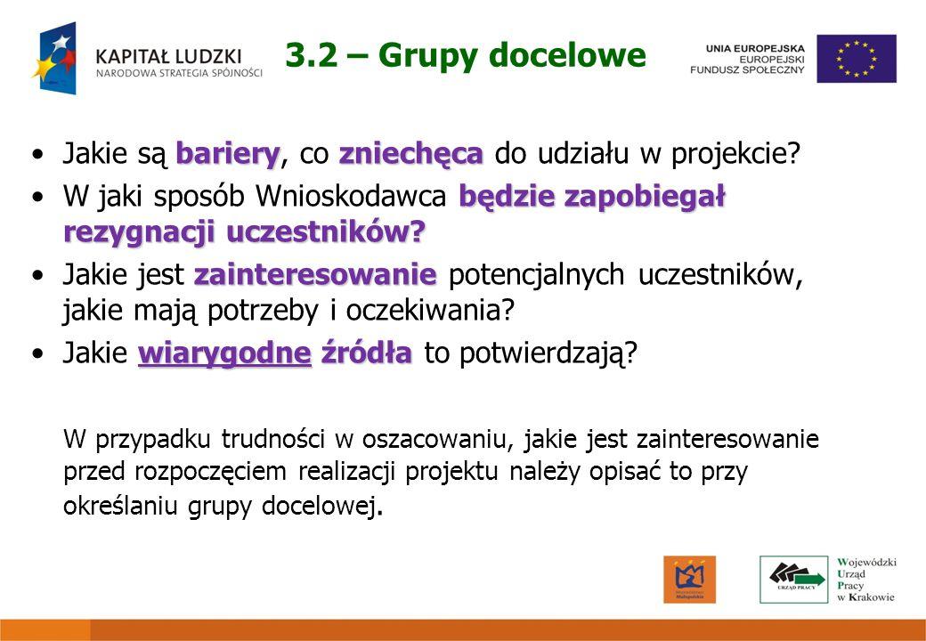 3.2 – Grupy docelowe barieryzniechęcaJakie są bariery, co zniechęca do udziału w projekcie? będzie zapobiegał rezygnacji uczestników?W jaki sposób Wni
