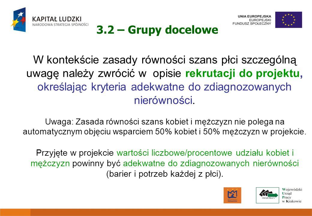 3.2 – Grupy docelowe W kontekście zasady równości szans płci szczególną uwagę należy zwrócić w opisie rekrutacji do projektu, określając kryteria adek