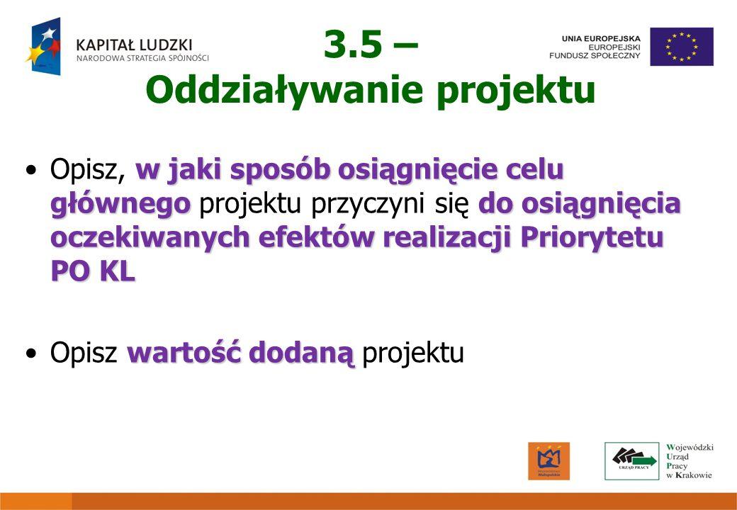 3.5 – Oddziaływanie projektu w jaki sposób osiągnięcie celu głównego do osiągnięcia oczekiwanych efektów realizacji Priorytetu PO KLOpisz, w jaki spos