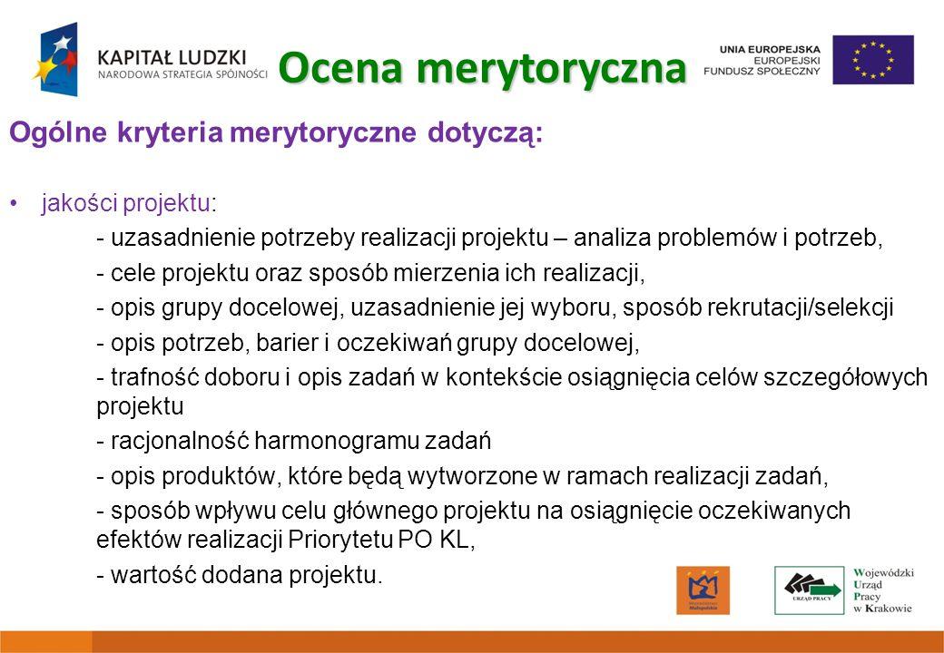 Ogólne kryteria merytoryczne dotyczą: jakości projektu: - uzasadnienie potrzeby realizacji projektu – analiza problemów i potrzeb, - cele projektu ora