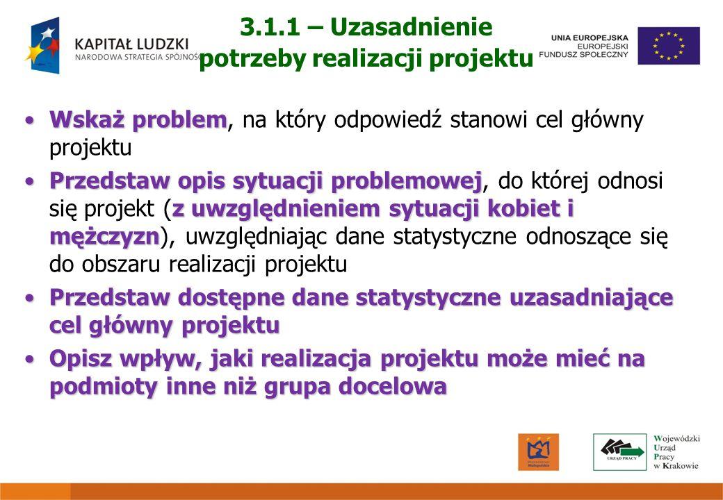 3.1.1 – Uzasadnienie potrzeby realizacji projektu Wskaż problemWskaż problem, na który odpowiedź stanowi cel główny projektu Przedstaw opis sytuacji p