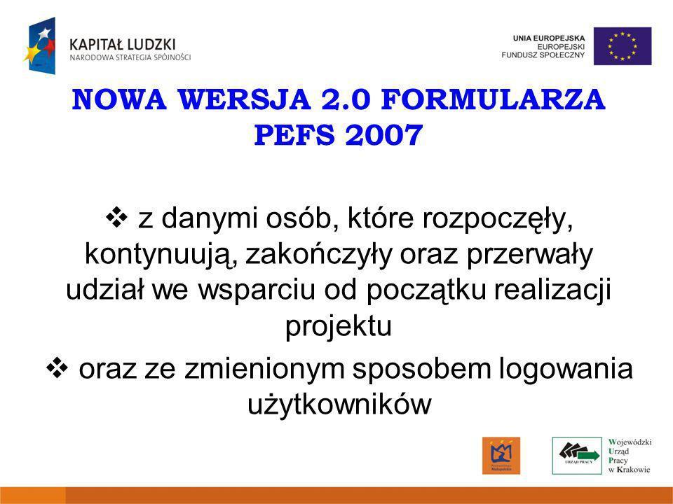 NOWA WERSJA 2.0 FORMULARZA PEFS 2007 z danymi osób, które rozpoczęły, kontynuują, zakończyły oraz przerwały udział we wsparciu od początku realizacji