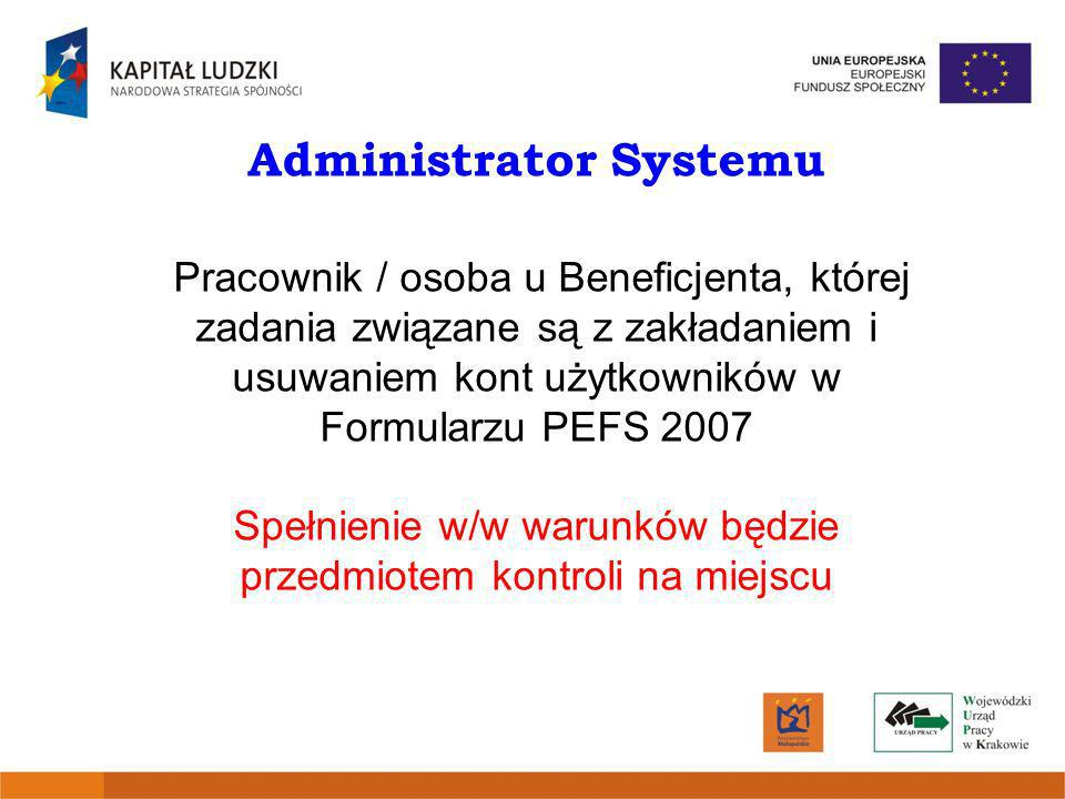 Administrator Systemu Pracownik / osoba u Beneficjenta, której zadania związane są z zakładaniem i usuwaniem kont użytkowników w Formularzu PEFS 2007