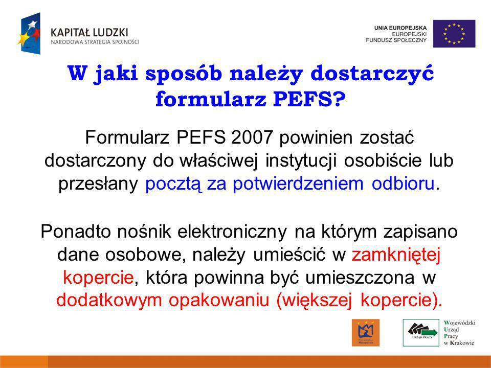 W jaki sposób należy dostarczyć formularz PEFS? Formularz PEFS 2007 powinien zostać dostarczony do właściwej instytucji osobiście lub przesłany pocztą