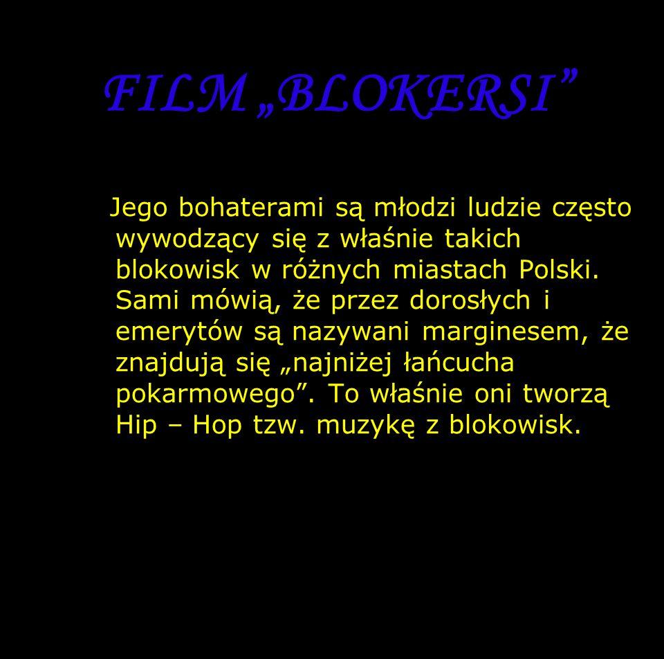 FILM BLOKERSI Jego bohaterami są młodzi ludzie często wywodzący się z właśnie takich blokowisk w różnych miastach Polski.