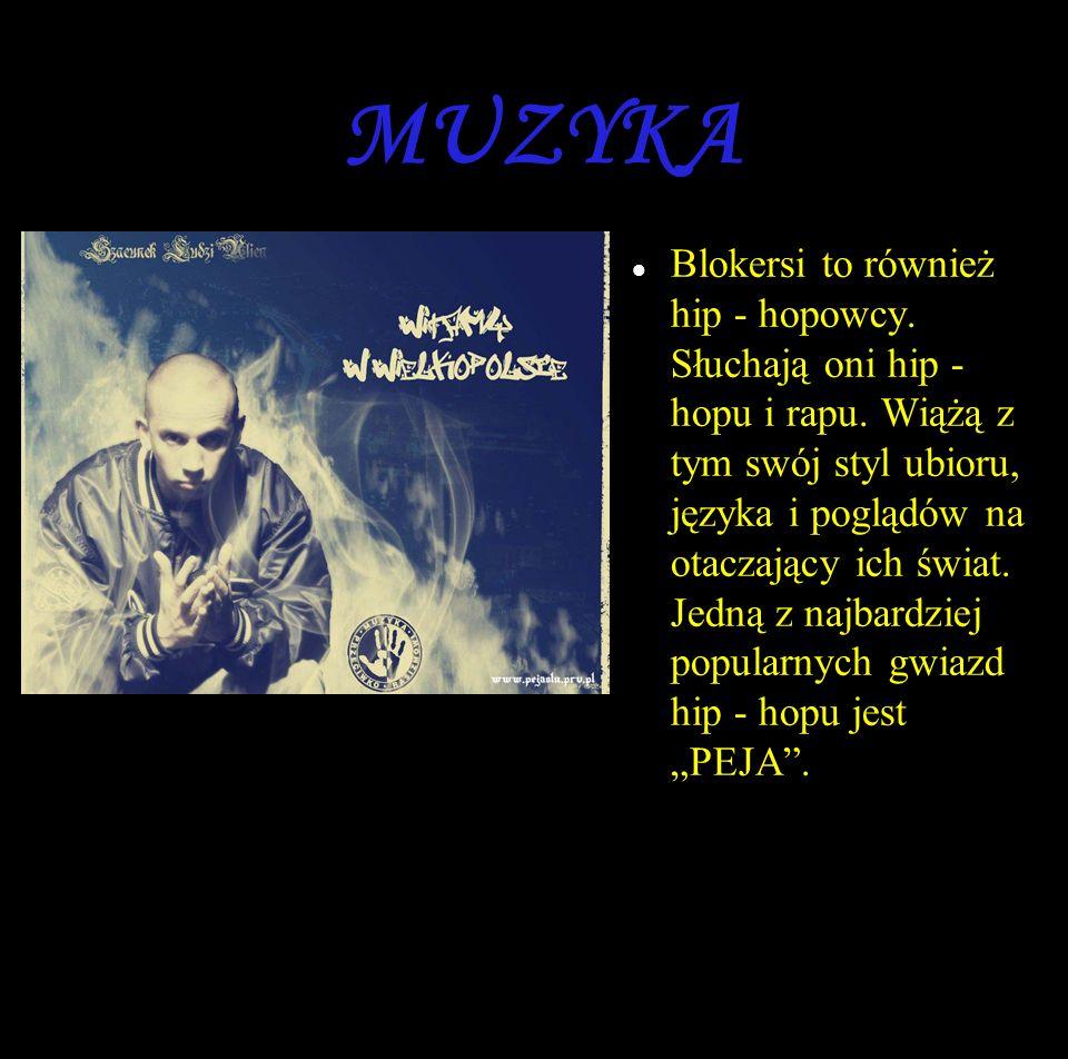 MUZYKA Blokersi to również hip - hopowcy. Słuchają oni hip - hopu i rapu.