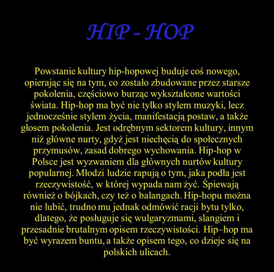 HIP - HOP Powstanie kultury hip-hopowej buduje coś nowego, opierając się na tym, co zostało zbudowane przez starsze pokolenia, częściowo burząc wykształcone wartości świata.