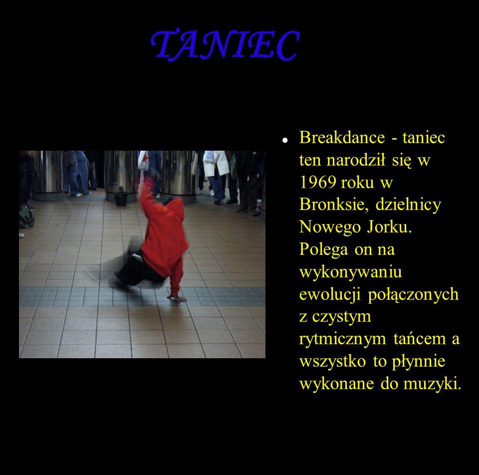 TANIEC Breakdance - taniec ten narodził się w 1969 roku w Bronksie, dzielnicy Nowego Jorku.
