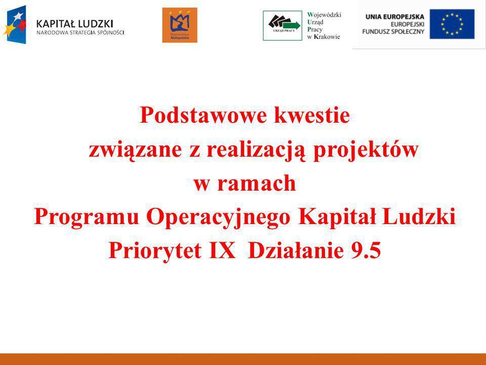 Podstawowe kwestie związane z realizacją projektów w ramach Programu Operacyjnego Kapitał Ludzki Priorytet IX Działanie 9.5