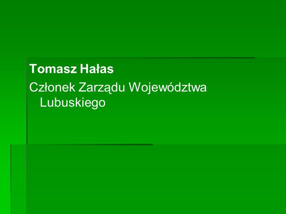 Tomasz Hałas Członek Zarządu Województwa Lubuskiego