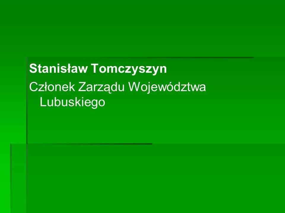 Stanisław Tomczyszyn Członek Zarządu Województwa Lubuskiego