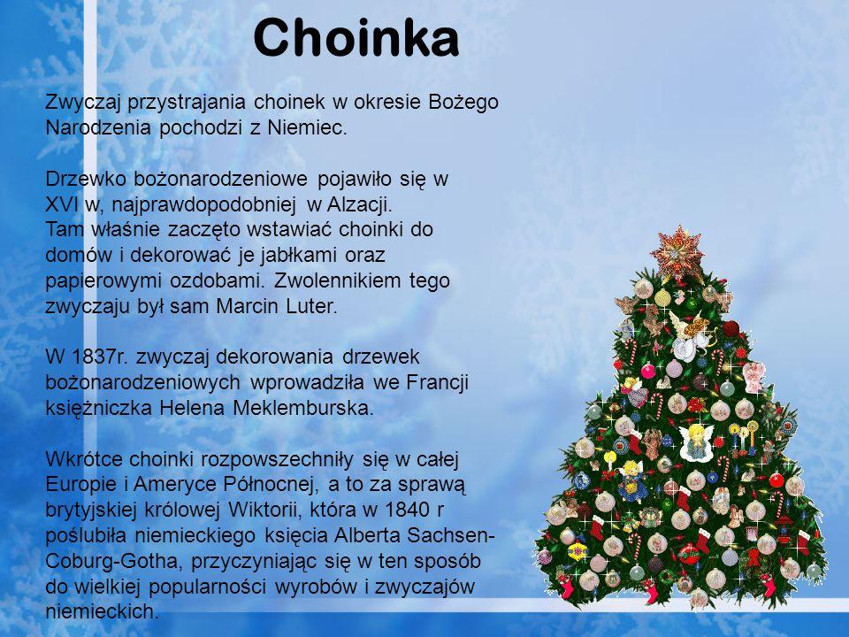 Zwyczaj przystrajania choinek w okresie Bożego Narodzenia pochodzi z Niemiec. Drzewko bożonarodzeniowe pojawiło się w XVI w, najprawdopodobniej w Alza