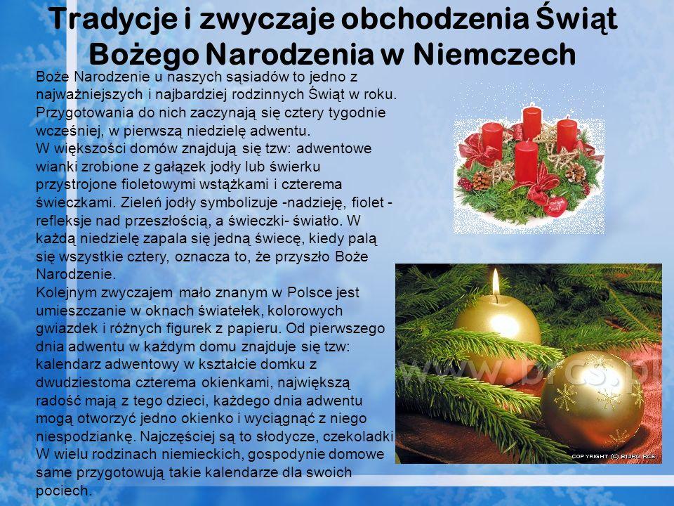 Tradycje i zwyczaje obchodzenia Ś wi ą t Bo ż ego Narodzenia w Niemczech Boże Narodzenie u naszych sąsiadów to jedno z najważniejszych i najbardziej r