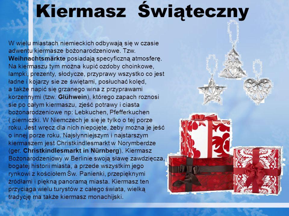 Kiermasz Świąteczny W wielu miastach niemieckich odbywają się w czasie adwentu kiermasze bożonarodzeniowe. Tzw. Weihnachtsmärkte posiadają specyficzną