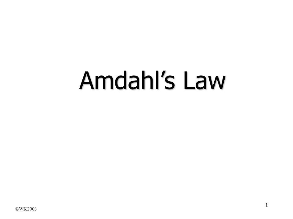 1 Amdahls Law ©WK2003