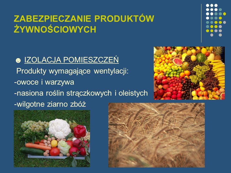 ZABEZPIECZANIE PRODUKTÓW ŻYWNOŚCIOWYCH IZOLACJA POMIESZCZEŃ Produkty wymagające wentylacji: -owoce i warzywa -nasiona roślin strączkowych i oleistych