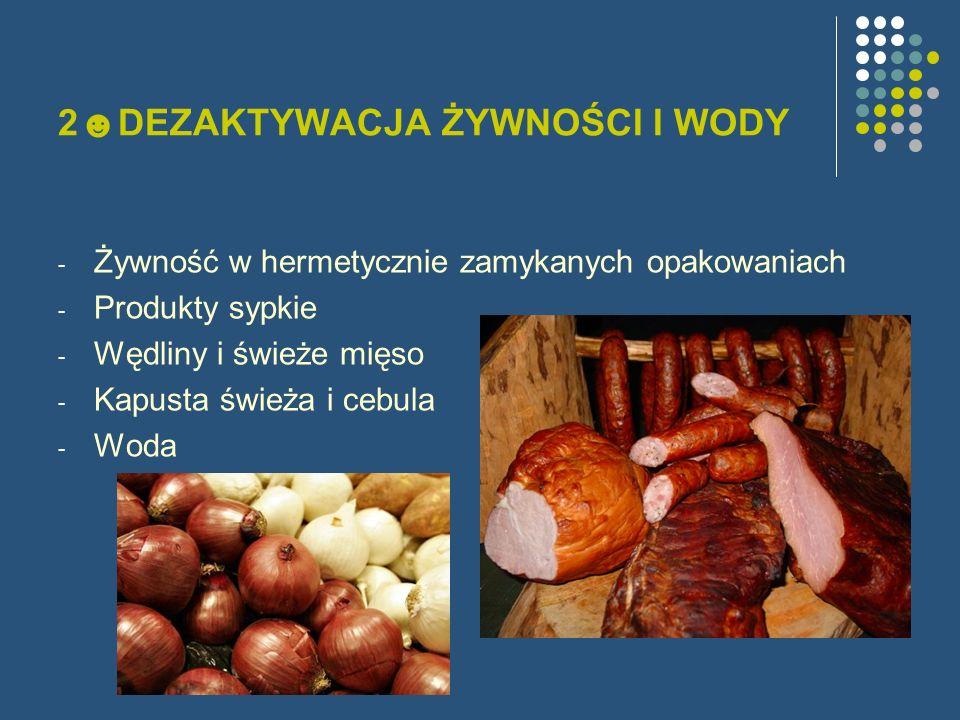 2DEZAKTYWACJA ŻYWNOŚCI I WODY -Ż-Żywność w hermetycznie zamykanych opakowaniach -P-Produkty sypkie -W-Wędliny i świeże mięso -K-Kapusta świeża i cebul