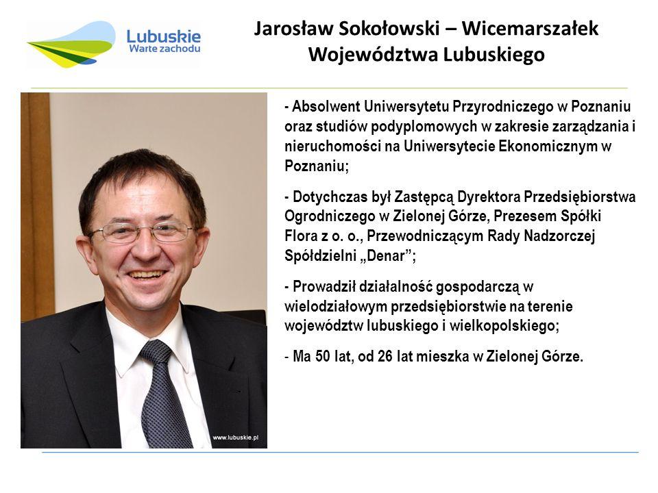 Jarosław Sokołowski – Wicemarszałek Województwa Lubuskiego - Absolwent Uniwersytetu Przyrodniczego w Poznaniu oraz studiów podyplomowych w zakresie za
