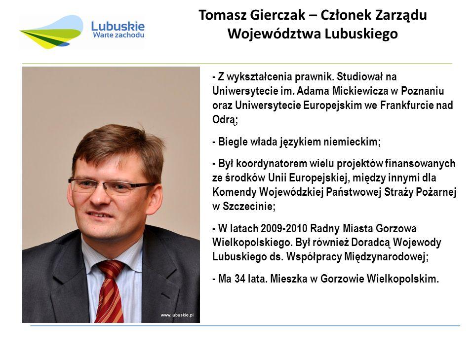 Tomasz Gierczak – Członek Zarządu Województwa Lubuskiego - Z wykształcenia prawnik.