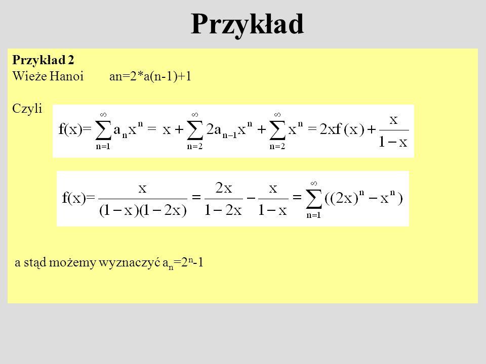 Przykład Przykład 2 Wieże Hanoi an=2*a(n-1)+1 Czyli a stąd możemy wyznaczyć a n =2 n -1