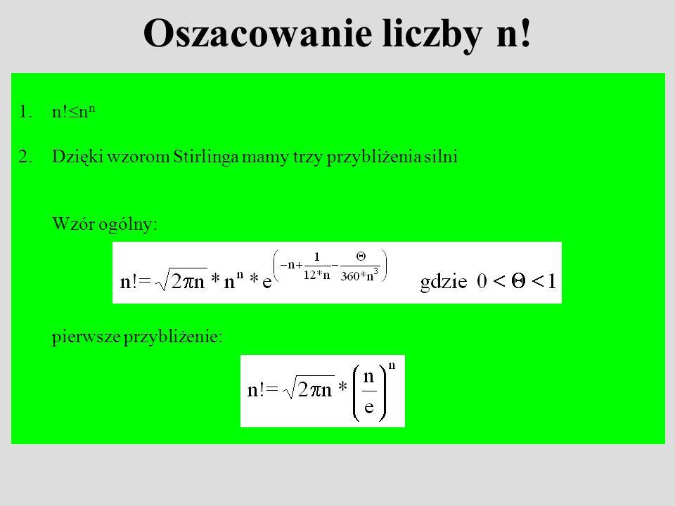 Oszacowanie liczby n! 1.n! n n 2.Dzięki wzorom Stirlinga mamy trzy przybliżenia silni Wzór ogólny: pierwsze przybliżenie: