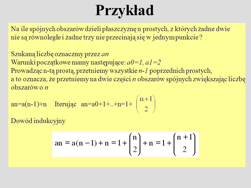 Przykład Na ile spójnych obszarów dzieli płaszczyznę n prostych, z których żadne dwie nie są równoległe i żadne trzy nie przecinają się w jednym punkc
