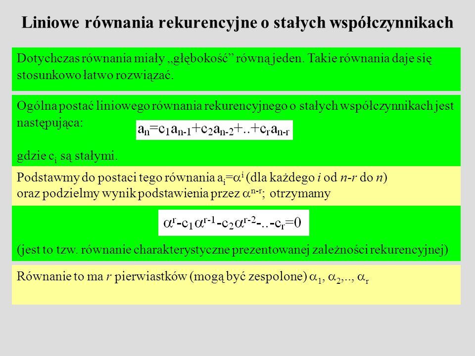 Jeśli wszystkie pierwiastki 1, 2,.., r są różne, to dowolna kombinacja rozwiązań szczególnych jest również rozwiązaniem dla równania rekurencyjnego tzn.