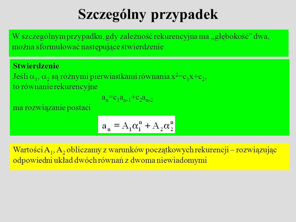 Szczególny przypadek W szczególnym przypadku, gdy zależność rekurencyjna ma głębokość dwa, można sformułować następujące stwierdzenie Wartości A 1, A