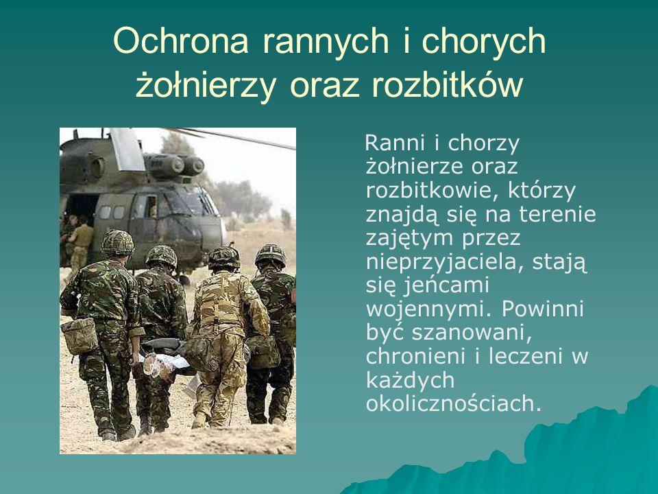 Ochrona rannych i chorych żołnierzy oraz rozbitków Ranni i chorzy żołnierze oraz rozbitkowie, którzy znajdą się na terenie zajętym przez nieprzyjaciela, stają się jeńcami wojennymi.