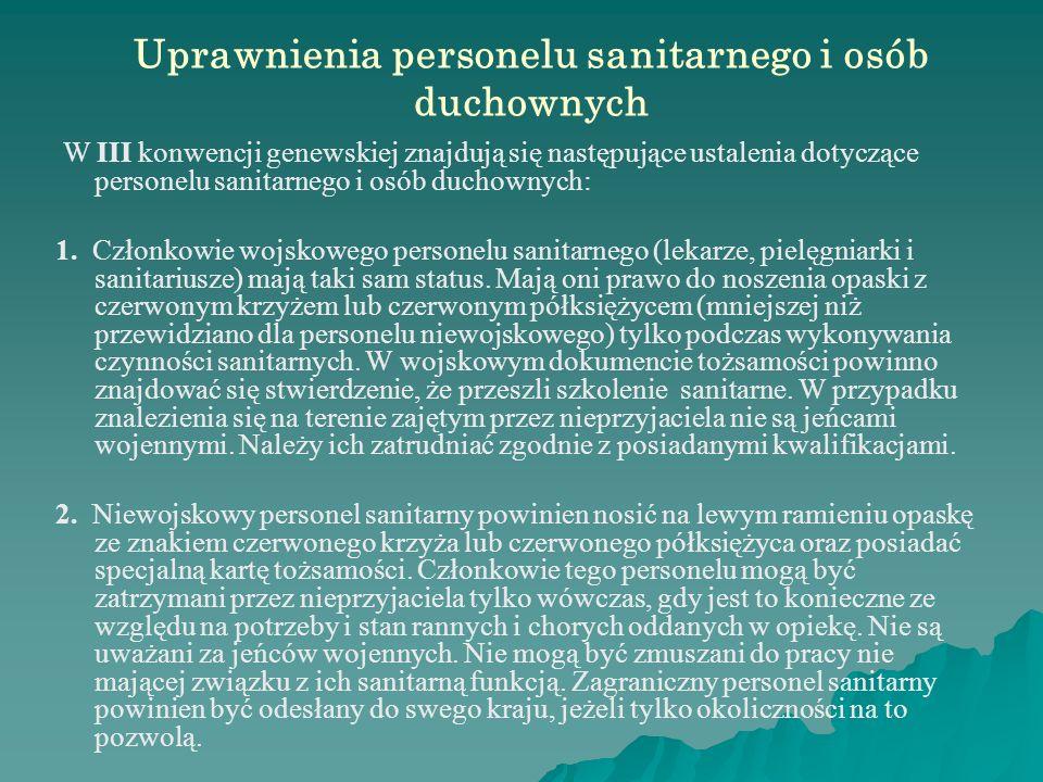 Uprawnienia personelu sanitarnego i osób duchownych W III konwencji genewskiej znajdują się następujące ustalenia dotyczące personelu sanitarnego i osób duchownych: 1.