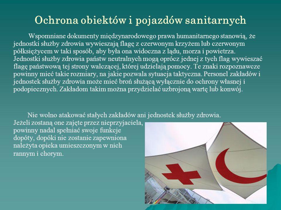 Ochrona obiektów i pojazdów sanitarnych Wspomniane dokumenty międzynarodowego prawa humanitarnego stanowią, że jednostki służby zdrowia wywieszają flagę z czerwonym krzyżem lub czerwonym półksiężycem w taki sposób, aby była ona widoczna z lądu, morza i powietrza.