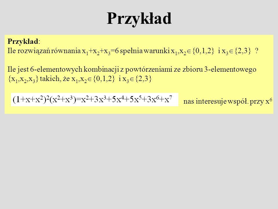 Funkcje tworzące dwóch zmiennych Jeśli A k {0,1,...} {0,1..}, k=1,..,n, to liczba rozwiązań układu równań x 1 +x 2 +..+x n =r y 1 +y 2 +..+y n =s z ograniczeniami (x k,y k ) A k, k=1,..,n wyraża się wzorem coef f f (x r y s ) gdzie: Przykład: Na ile sposobów można rozdać pięciu dzieciom r czekoladek i s lizaków tak, aby żadne dziecko nie dostało więcej niż trzy lizaki .