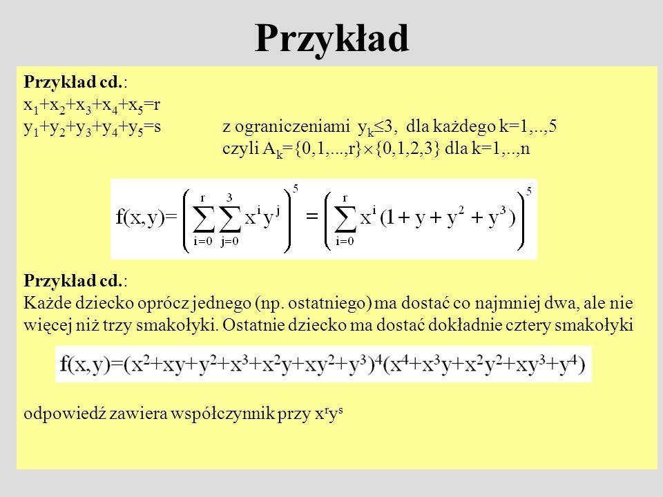 Przykład Przykład cd.: x 1 +x 2 +x 3 +x 4 +x 5 =r y 1 +y 2 +y 3 +y 4 +y 5 =sz ograniczeniami y k 3, dla każdego k=1,..,5 czyli A k ={0,1,...,r} {0,1,2