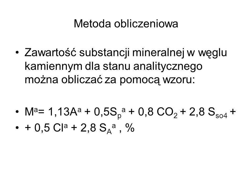 Metoda obliczeniowa Zawartość substancji mineralnej w węglu kamiennym dla stanu analitycznego można obliczać za pomocą wzoru: M a = 1,13A a + 0,5S p a