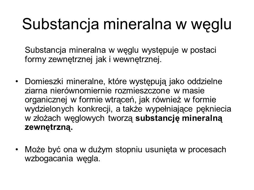 Substancja mineralna w węglu Substancja mineralna w węglu występuje w postaci formy zewnętrznej jak i wewnętrznej. Domieszki mineralne, które występuj