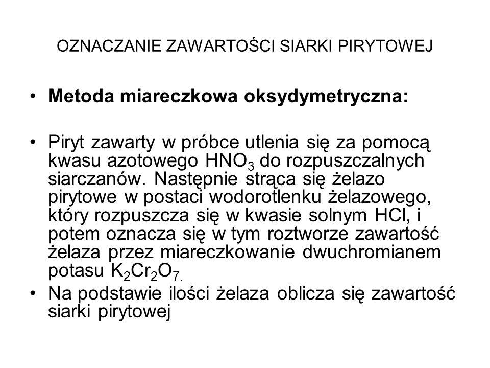 OZNACZANIE ZAWARTOŚCI SIARKI PIRYTOWEJ Metoda miareczkowa oksydymetryczna: Piryt zawarty w próbce utlenia się za pomocą kwasu azotowego HNO 3 do rozpu