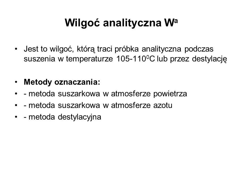 Wilgoć analityczna W a Jest to wilgoć, którą traci próbka analityczna podczas suszenia w temperaturze 105-110 0 C lub przez destylację Metody oznaczan