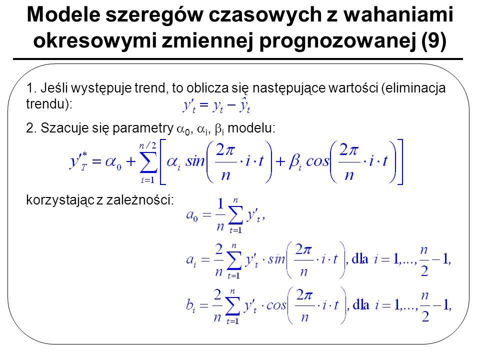 Modele szeregów czasowych z wahaniami okresowymi zmiennej prognozowanej (9) 1. Jeśli występuje trend, to oblicza się następujące wartości (eliminacja
