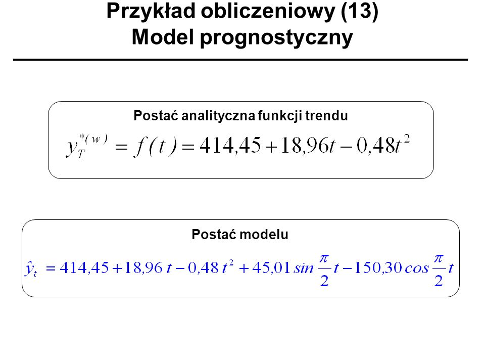 Przykład obliczeniowy (13) Model prognostyczny Postać analityczna funkcji trenduPostać modelu