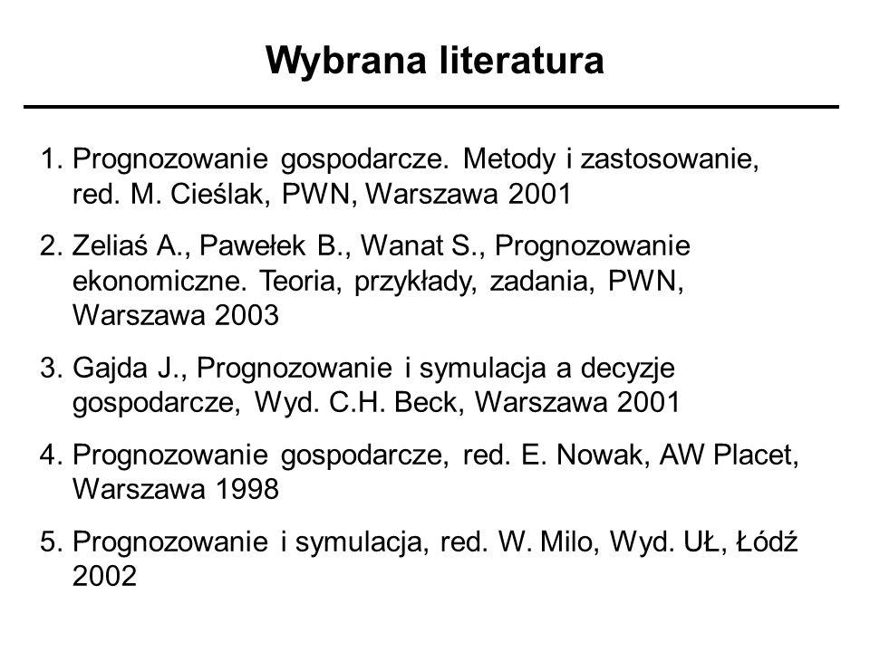 Wybrana literatura 1.Prognozowanie gospodarcze. Metody i zastosowanie, red. M. Cieślak, PWN, Warszawa 2001 2.Zeliaś A., Pawełek B., Wanat S., Prognozo