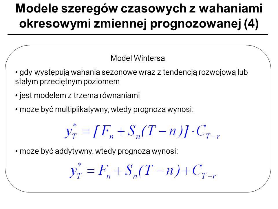 Modele szeregów czasowych z wahaniami okresowymi zmiennej prognozowanej (4) Model Wintersa gdy występują wahania sezonowe wraz z tendencją rozwojową l
