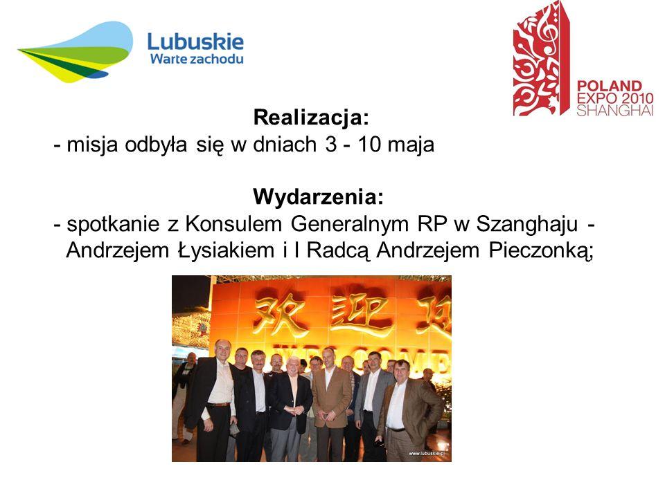 Realizacja: - misja odbyła się w dniach 3 - 10 maja Wydarzenia: - spotkanie z Konsulem Generalnym RP w Szanghaju - Andrzejem Łysiakiem i I Radcą Andrzejem Pieczonką;
