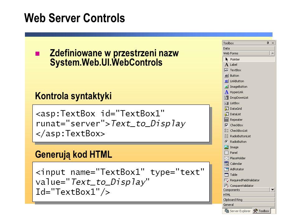 Web Server Controls Zdefiniowane w przestrzeni nazw System.Web.UI.WebControls Kontrola syntaktyki Generują kod HTML <asp:TextBox id=